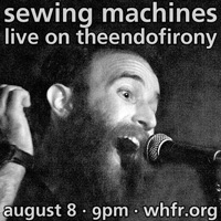 Sewing Machines on WHFR, Wednesday, August 8, 9PM